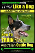 Australian Cattle Dog Training - Think Like Me ...But Don't Eat Your Poop!