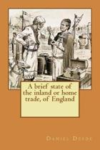 A Brief State of the Inland or Home Trade, of England