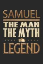 Samuel The Man The Myth The Legend: Samuel Notebook Journal 6x9 Personalized Customized Gift For Someones Surname Or First Name is Samuel