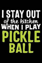 I Stay Out of the Kitchen When I Play Pickle Ball