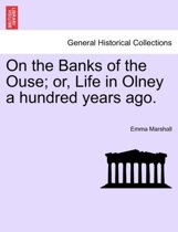 On the Banks of the Ouse; Or, Life in Olney a Hundred Years Ago.