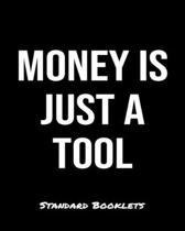 Money Is Just A Tool: A Standard Booklets softcover journal to tracker your daily expenses.