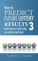 How to Predict Future Lottery Results Book 3