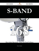 S-band 168 Success Secrets - 168 Most Asked Questions On S-band - What You Need To Know