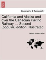 California and Alaska and Over the Canadian Pacific Railway. ... Second (Popular) Edition. Illustrated.