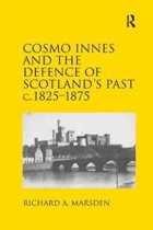 Cosmo Innes and the Defence of Scotland's Past c. 1825-1875