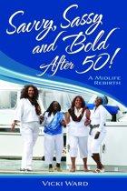 Savvy, Sassy and Bold After 50, A Midlife Rebirth