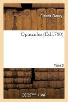 Opuscules. Tome 3
