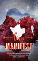''Manifest Love:Attract Your Soulmate and Have the Long Lasting Relationship of Your Dreams with the Law of Attraction and Self-Love Mindfulness Meditation Practices ''