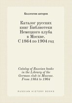 Catalog of Russian Books in the Library of the German Club in Moscow. from 1864 to 1904
