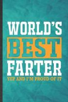 World's Best Farter Yep and I'm Proud of It: Funny Blank Lined Father Mother Notebook/ Journal, Graduation Appreciation Gratitude Thank You Souvenir G