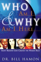 Who Am I and Why Am I Here: Eight Reasons God Created the Human Race