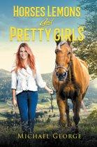 Horses Lemons and Pretty Girls