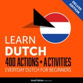 Learn Dutch: 400 Actions + Activities - Everyday Dutch for Beginners (Deluxe Edition)