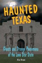 Haunted Texas: Ghosts and Strange Phenomena of the Lone Star State