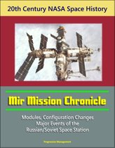20th Century NASA Space History: Mir Mission Chronicle - Modules, Configuration Changes, Major Events of the Russian/Soviet Space Station