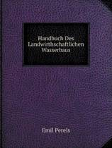 Handbuch Des Landwirthschaftlichen Wasserbaus