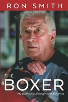 The Boxer: My Journey to Lifelong Health and Fitness