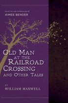 The Old Man at the Railroad Crossing and Other Tales