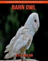Barn Owl! Learn about Barn Owl and Enjoy Colorful Pictures