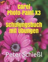 Corel PHOTO-PAINT X3 - Schulungsbuch Mit bungen