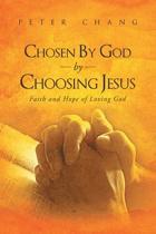 Chosen by God by Choosing Jesus