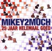 Mikey2Much - 25 Jaar Helemaal Goed