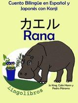 Cuento Bilingüe en Español y Japonés con Kanji: Rana - カエル (Coleccion Aprender Japonés)