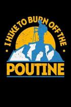 I Hike To Burn Off The Poutine: Weekly 100 page 6 x9 Dated Calendar Planner and Notebook For 2019-2020 Academic Year