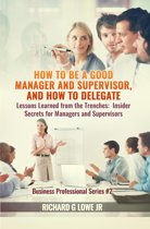 How to be a Good Manager and Supervisor, and How to Delegate