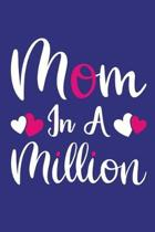 Mom In A Million: Blank Lined Notebook Journal: Mothers Mommy Gift Journal 6x9 110 Blank Pages Plain White Paper Soft Cover Book