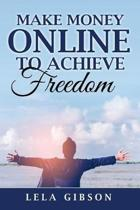 Make Money Online to Achieve Freedom