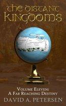 The Distant Kingdoms Volume Eleven: A Far Reaching Destiny