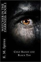 Watcher in the Darkness, Book 1: Cold Blood and Black Tar