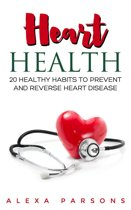 Heart Health: 20 Healthy Habits to Prevent and Reverse Heart Disease