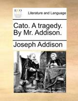 Cato. a Tragedy, by Mr. Addison