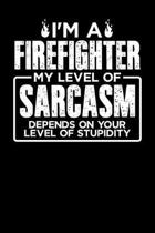 I'm a Firefighter My Level of Sarcasm Depends on your Level of Stupidity