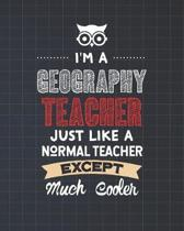I'm A Geography Teacher Just Like A Normal Teacher Except Much Cooler: College Ruled Lined Notebook and Appreciation Gift for Teachers