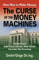 HOW NOT TO MAKE MONEY: The Curse of the Money Machines