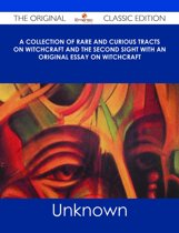A Collection of Rare and Curious Tracts on Witchcraft and the Second Sight With an Original Essay on Witchcraft - The Original Classic Edition