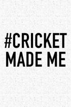 #cricket Made Me