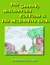 The Greedy, Mischievious Turtoise And The Inquisitive Lion