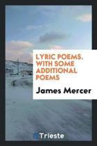 Lyric Poems. with Some Additional Poems