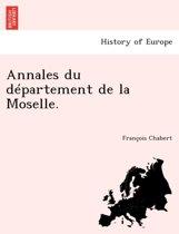 Annales Du Departement de La Moselle.