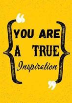 You Are A True Inspiration