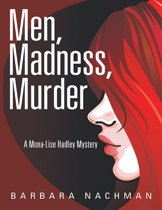 Men, Madness, Murder: A Mona - Lise Hadley Mystery