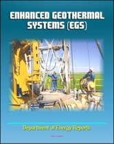 Enhanced Geothermal Systems (EGS) - Basics of EGS and Technology Evaluation, Reservoir Development and Operation, Economics, Exploratory Wells