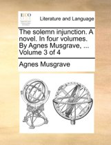 The Solemn Injunction. a Novel. in Four Volumes. by Agnes Musgrave, ... Volume 3 of 4