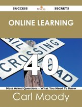Online Learning 40 Success Secrets - 40 Most Asked Questions On Online Learning - What You Need To Know