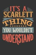 Its A Scarlett Thing You Wouldnt Understand: Scarlett Diary Planner Notebook Journal 6x9 Personalized Customized Gift For Someones Surname Or First Na